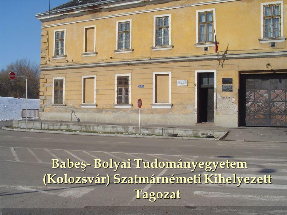 Babeş- Bolyai Tudományegyetem (Kolozsvár) Szatmárnémeti Kihelyezett Tagozat Babeş- Bolyai Tudományegyetem (Kolozsvár) Szatmárnémeti Kihelyezett Tagoza