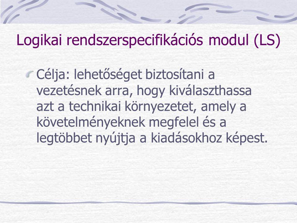 Logikai rendszerspecifikációs modul (LS) Célja: lehetőséget biztosítani a vezetésnek arra, hogy kiválaszthassa azt a technikai környezetet, amely a kö