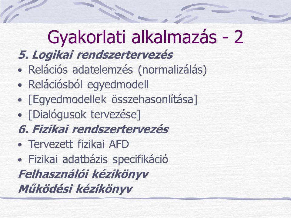 Gyakorlati alkalmazás - 2 5. Logikai rendszertervezés Relációs adatelemzés (normalizálás) Relációsból egyedmodell [Egyedmodellek összehasonlítása] [Di