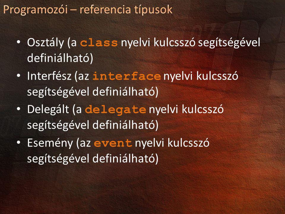 Osztály (a class nyelvi kulcsszó segítségével definiálható) Interfész (az interface nyelvi kulcsszó segítségével definiálható) Delegált (a delegate nyelvi kulcsszó segítségével definiálható) Esemény (az event nyelvi kulcsszó segítségével definiálható)
