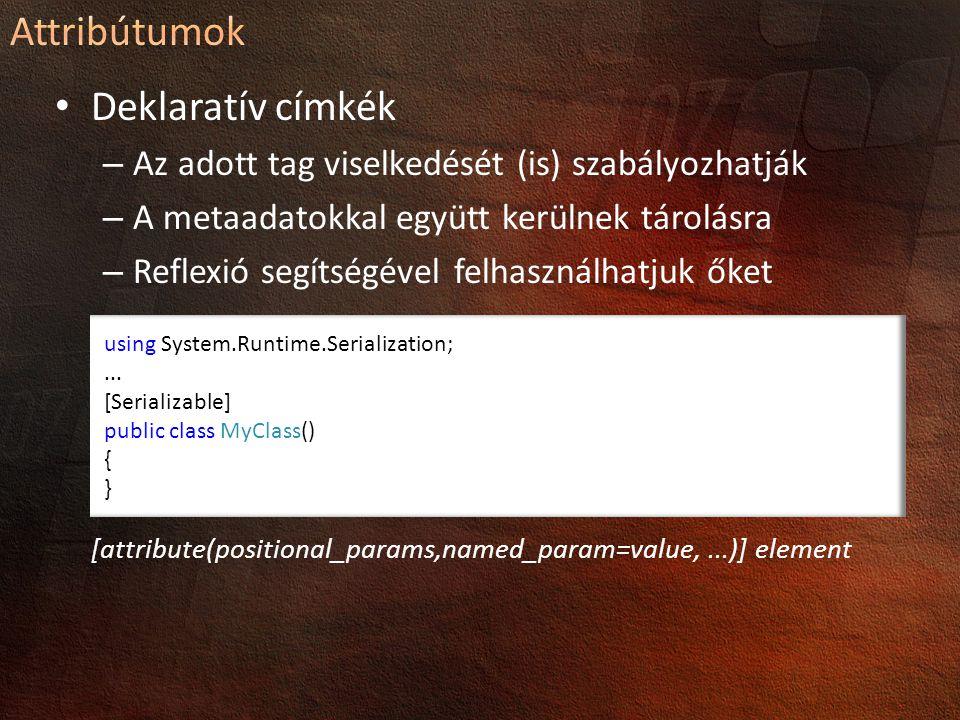 Deklaratív címkék – Az adott tag viselkedését (is) szabályozhatják – A metaadatokkal együtt kerülnek tárolásra – Reflexió segítségével felhasználhatjuk őket [attribute(positional_params,named_param=value,...)] element using System.Runtime.Serialization;...