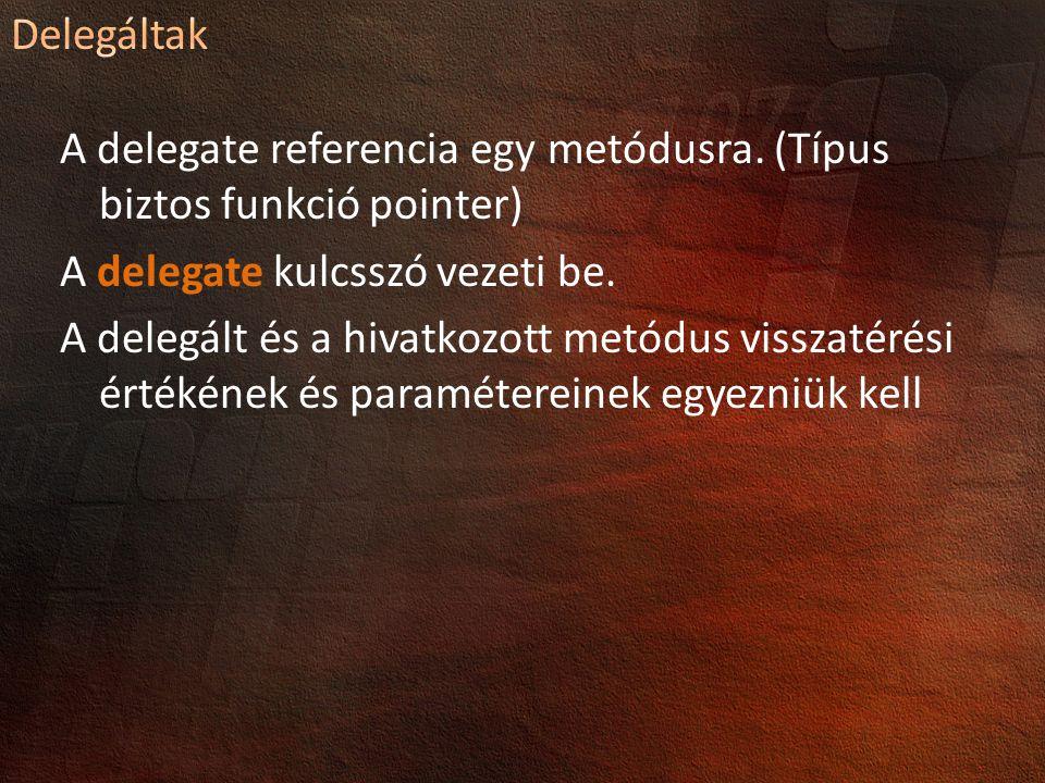 A delegate referencia egy metódusra.(Típus biztos funkció pointer) A delegate kulcsszó vezeti be.
