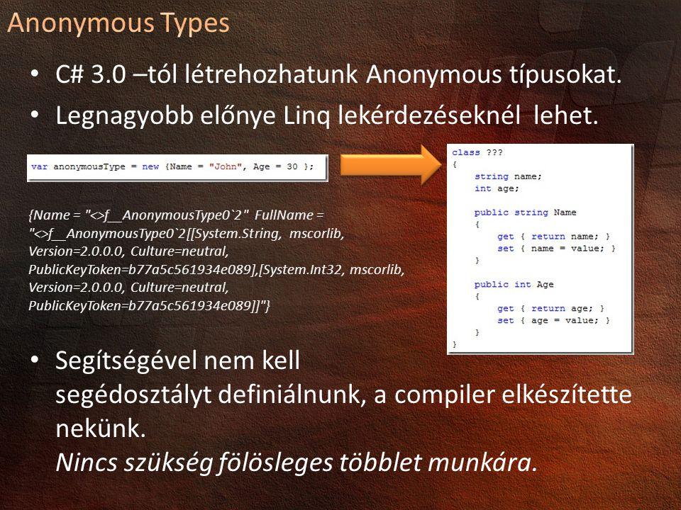 C# 3.0 –tól létrehozhatunk Anonymous típusokat.Legnagyobb előnye Linq lekérdezéseknél lehet.