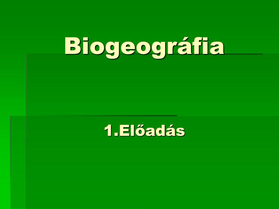 Biogeográfia Biogeográfia 1.Előadás 1.Előadás
