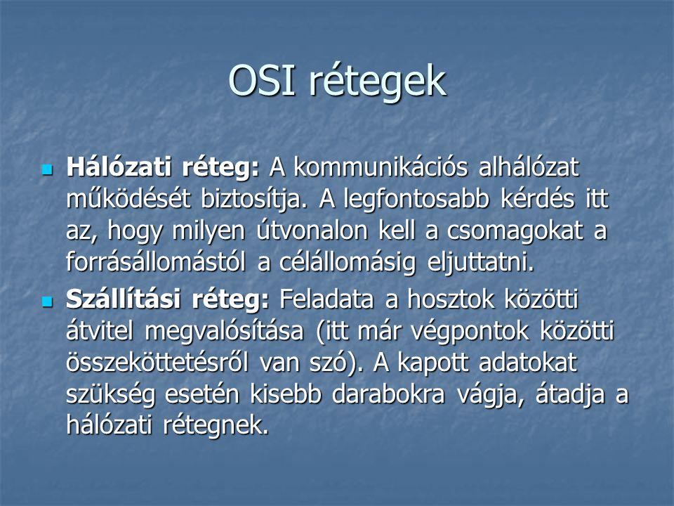 OSI rétegek Hálózati réteg: A kommunikációs alhálózat működését biztosítja. A legfontosabb kérdés itt az, hogy milyen útvonalon kell a csomagokat a fo