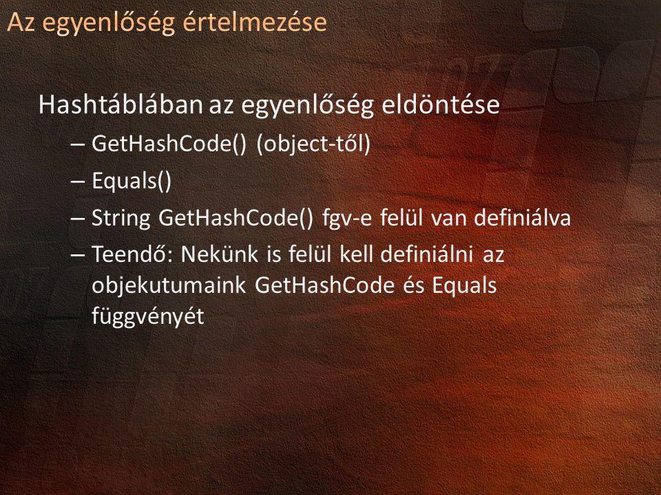 Hashtáblában az egyenlőség eldöntése – GetHashCode() (object-től) – Equals() – String GetHashCode() fgv-e felül van definiálva – Teendő: Nekünk is felül kell definiálni az objekutumaink GetHashCode és Equals függvényét