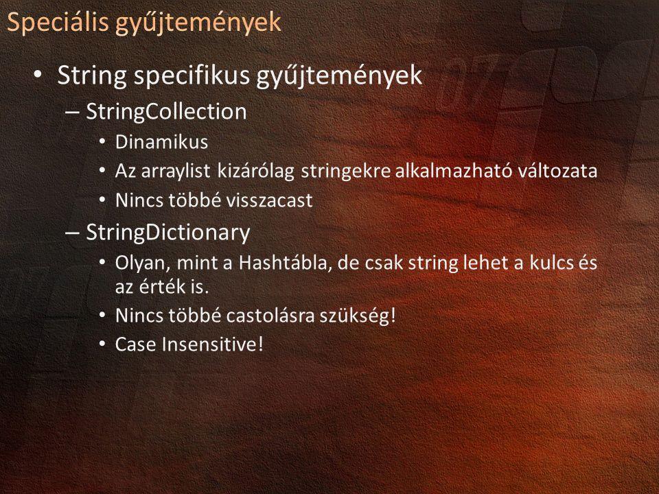 String specifikus gyűjtemények – StringCollection Dinamikus Az arraylist kizárólag stringekre alkalmazható változata Nincs többé visszacast – StringDictionary Olyan, mint a Hashtábla, de csak string lehet a kulcs és az érték is.