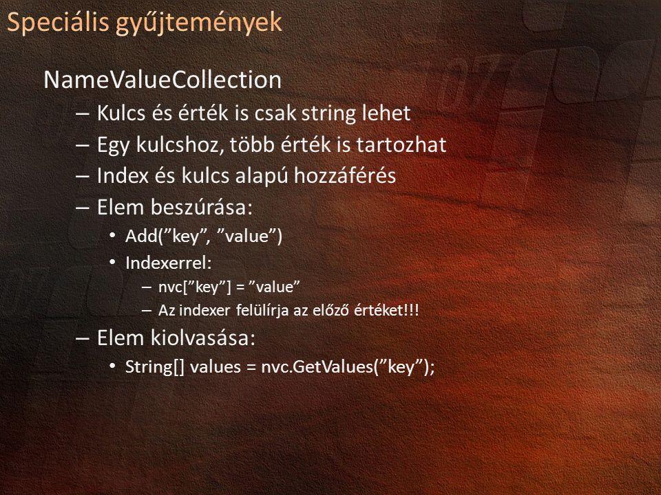 NameValueCollection – Kulcs és érték is csak string lehet – Egy kulcshoz, több érték is tartozhat – Index és kulcs alapú hozzáférés – Elem beszúrása: Add( key , value ) Indexerrel: – nvc[ key ] = value – Az indexer felülírja az előző értéket!!.