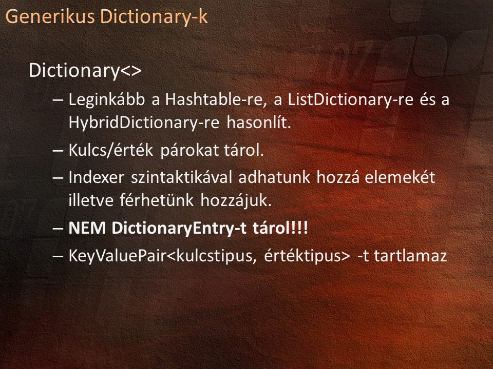 Dictionary<> – Leginkább a Hashtable-re, a ListDictionary-re és a HybridDictionary-re hasonlít.