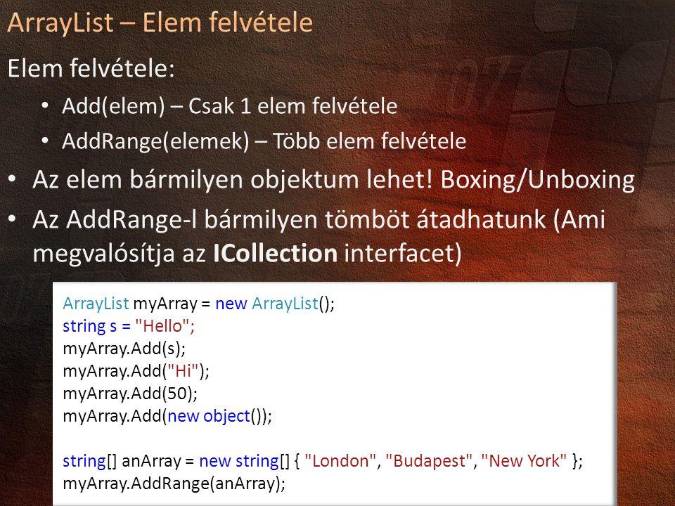 Elem felvétele: Add(elem) – Csak 1 elem felvétele AddRange(elemek) – Több elem felvétele Az elem bármilyen objektum lehet! Boxing/Unboxing Az AddRange