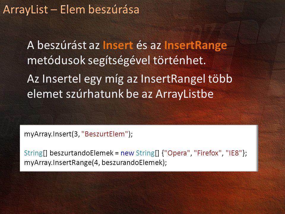 A beszúrást az Insert és az InsertRange metódusok segítségével történhet. Az Insertel egy míg az InsertRangel több elemet szúrhatunk be az ArrayListbe