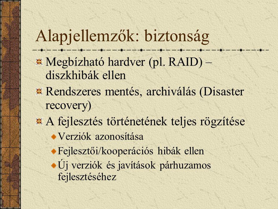 Alapjellemzők: biztonság Megbízható hardver (pl. RAID) – diszkhibák ellen Rendszeres mentés, archiválás (Disaster recovery) A fejlesztés történetének