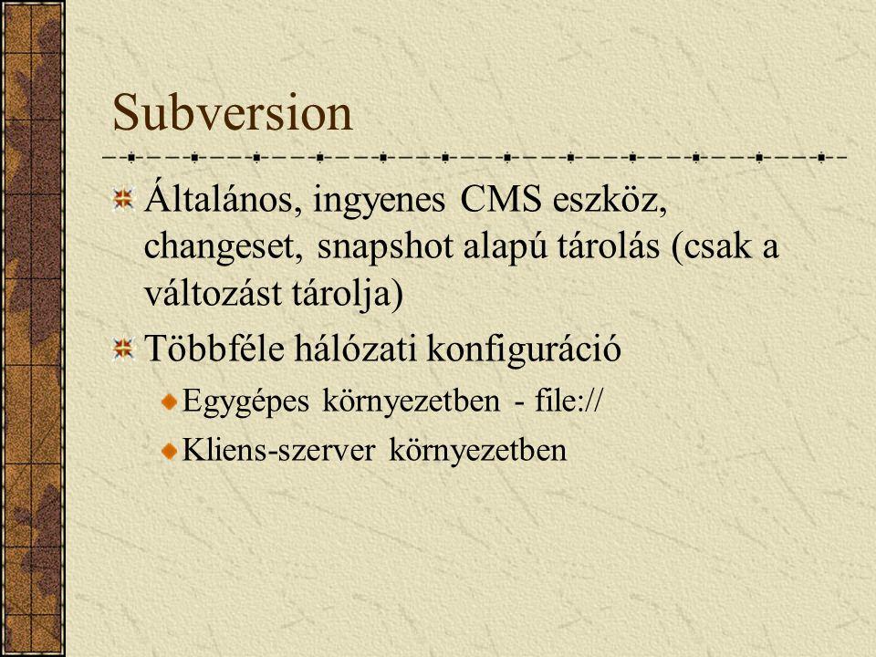 Subversion Általános, ingyenes CMS eszköz, changeset, snapshot alapú tárolás (csak a változást tárolja) Többféle hálózati konfiguráció Egygépes környe