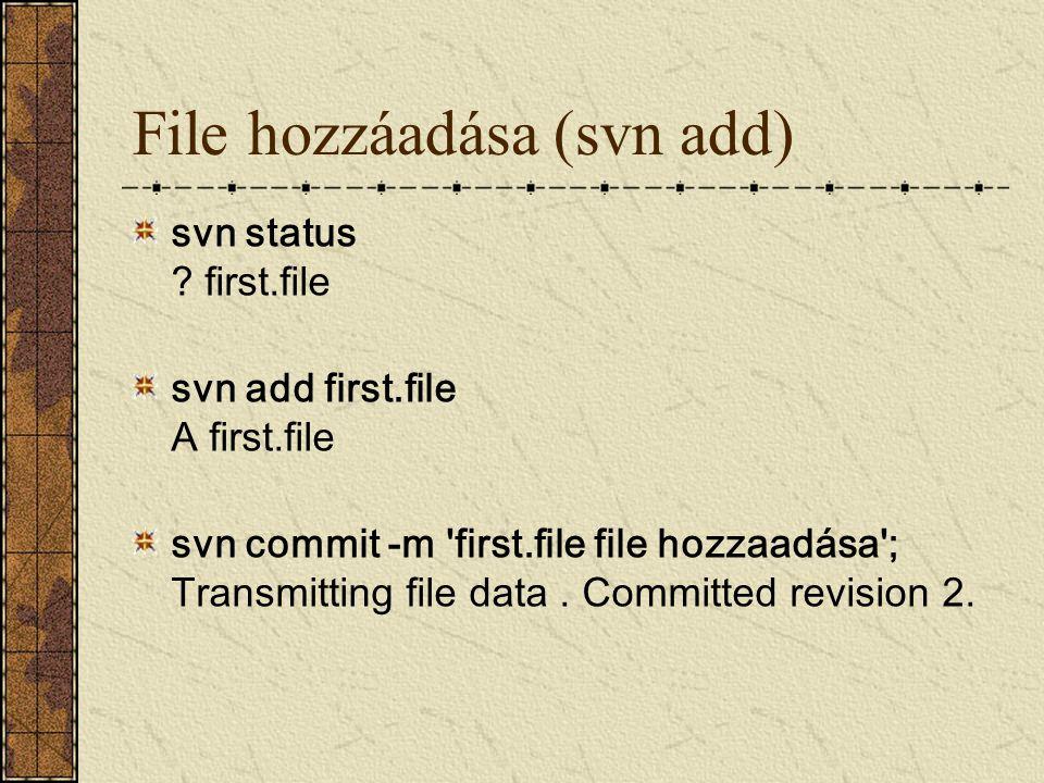 File hozzáadása (svn add) svn status ? first.file svn add first.file A first.file svn commit -m 'first.file file hozzaadása'; Transmitting file data.