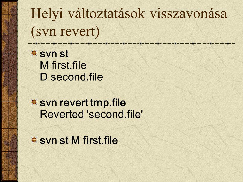 Helyi változtatások visszavonása (svn revert) svn st M first.file D second.file svn revert tmp.file Reverted 'second.file' svn st M first.file