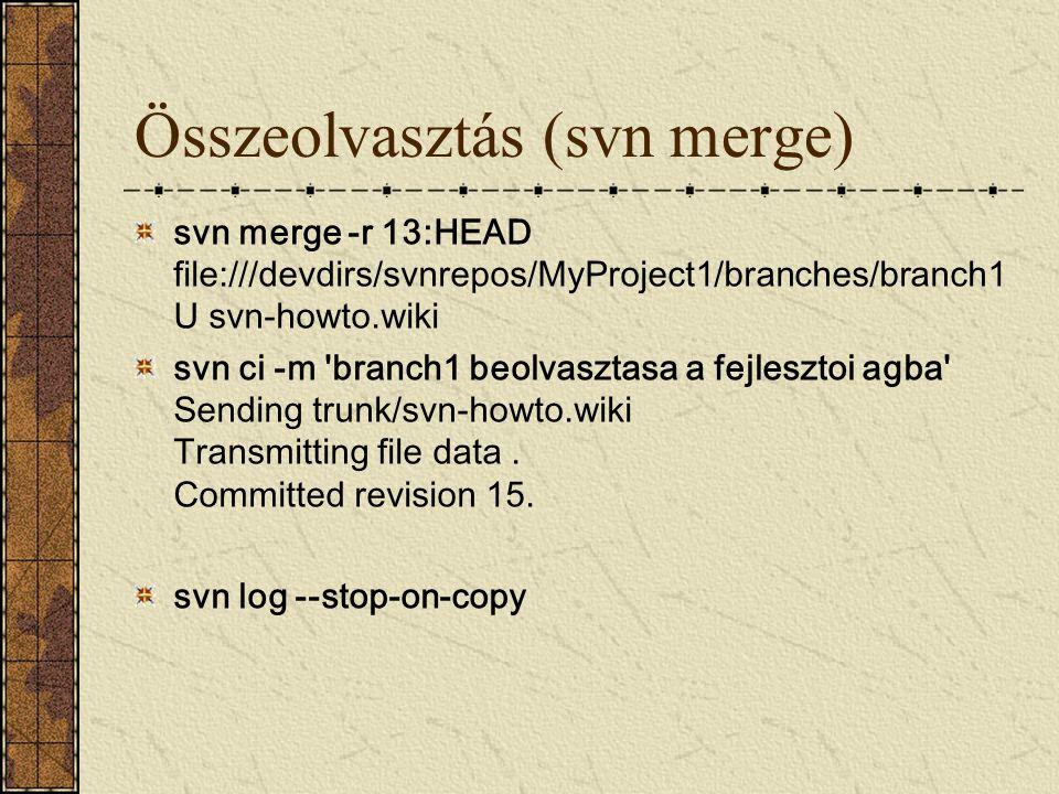 Összeolvasztás (svn merge) svn merge -r 13:HEAD file:///devdirs/svnrepos/MyProject1/branches/branch1 U svn-howto.wiki svn ci -m 'branch1 beolvasztasa