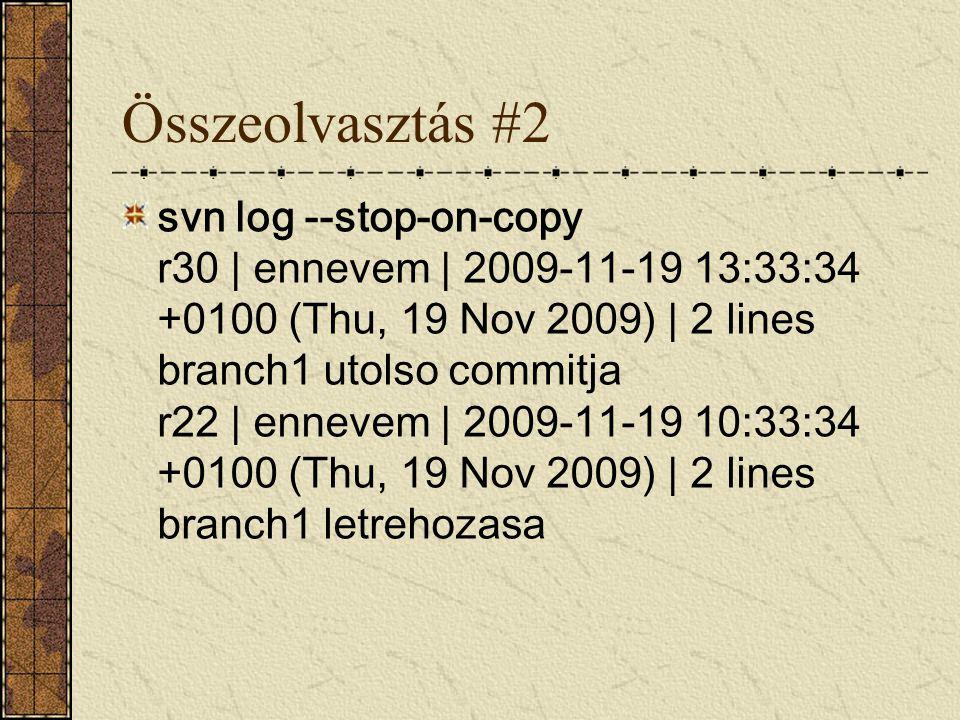 Összeolvasztás #2 svn log --stop-on-copy r30 | ennevem | 2009-11-19 13:33:34 +0100 (Thu, 19 Nov 2009) | 2 lines branch1 utolso commitja r22 | ennevem