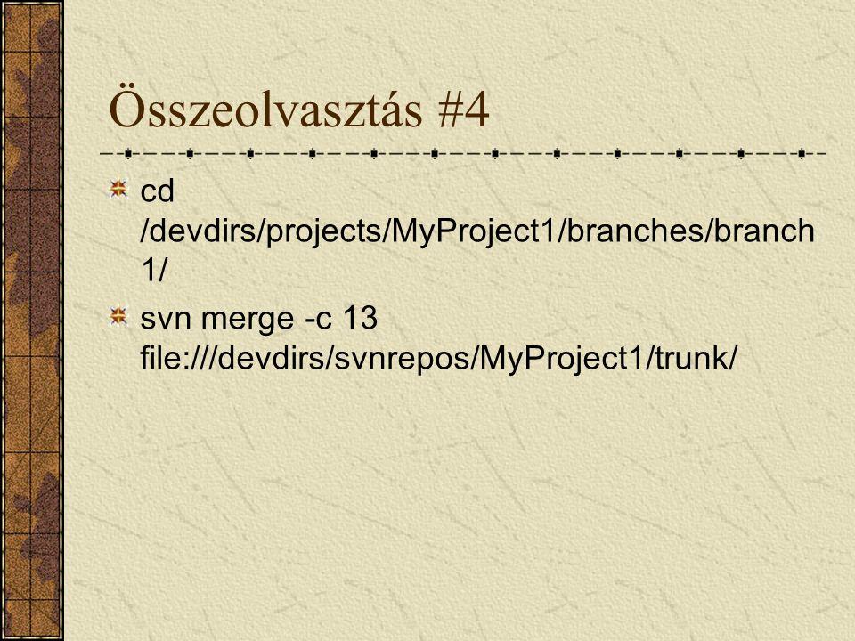 Összeolvasztás #4 cd /devdirs/projects/MyProject1/branches/branch 1/ svn merge -c 13 file:///devdirs/svnrepos/MyProject1/trunk/