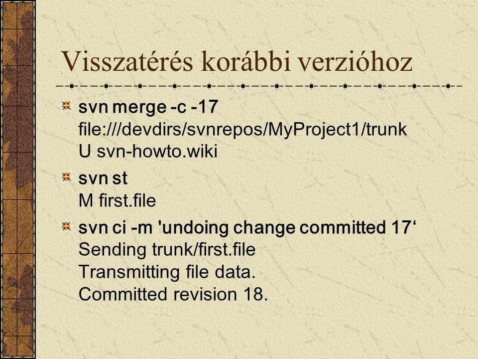Visszatérés korábbi verzióhoz svn merge -c -17 file:///devdirs/svnrepos/MyProject1/trunk U svn-howto.wiki svn st M first.file svn ci -m 'undoing chang