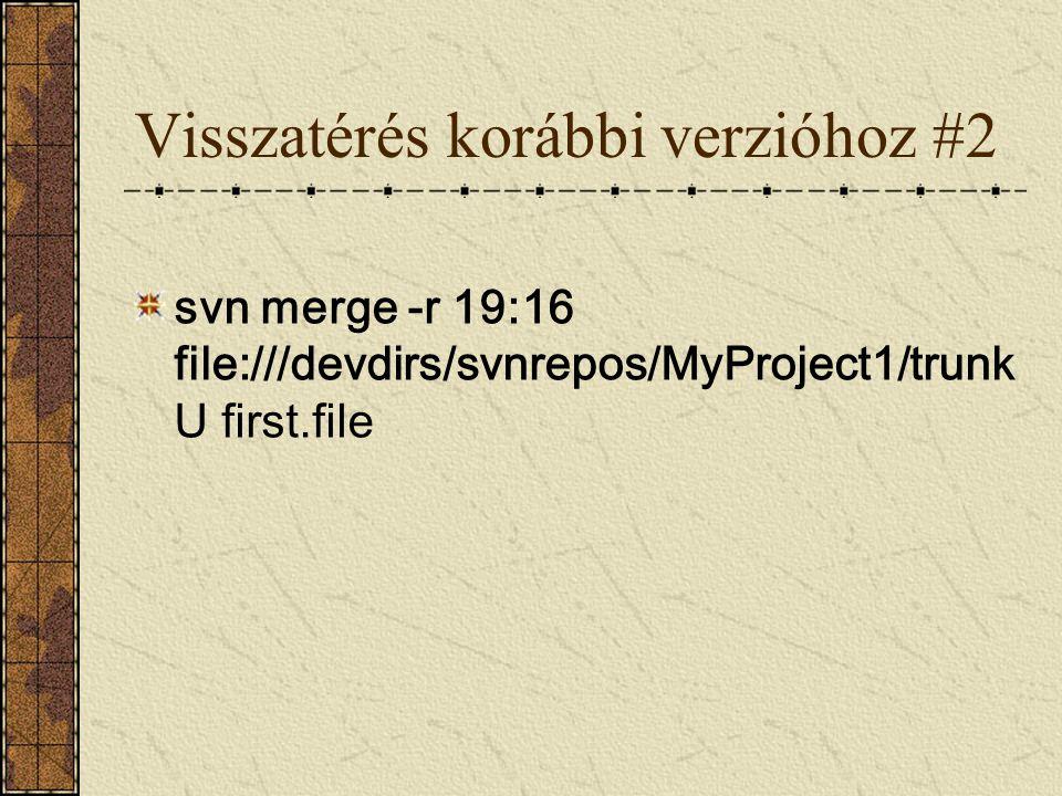 Visszatérés korábbi verzióhoz #2 svn merge -r 19:16 file:///devdirs/svnrepos/MyProject1/trunk U first.file