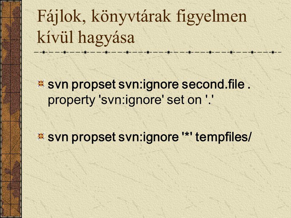 Fájlok, könyvtárak figyelmen kívül hagyása svn propset svn:ignore second.file. property 'svn:ignore' set on '.' svn propset svn:ignore '*' tempfiles/