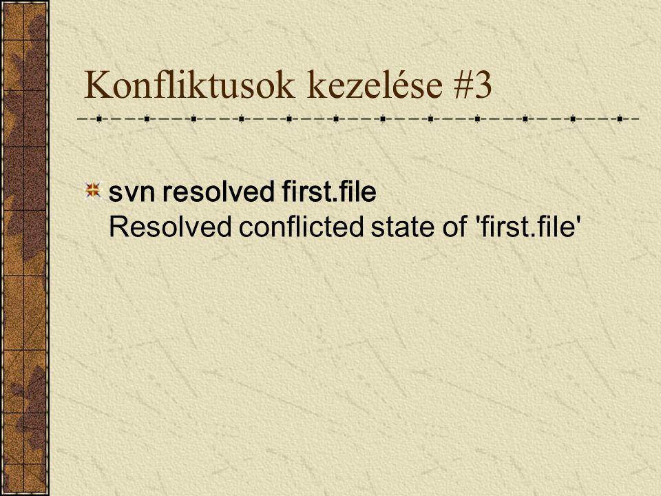 Konfliktusok kezelése #3 svn resolved first.file Resolved conflicted state of 'first.file'