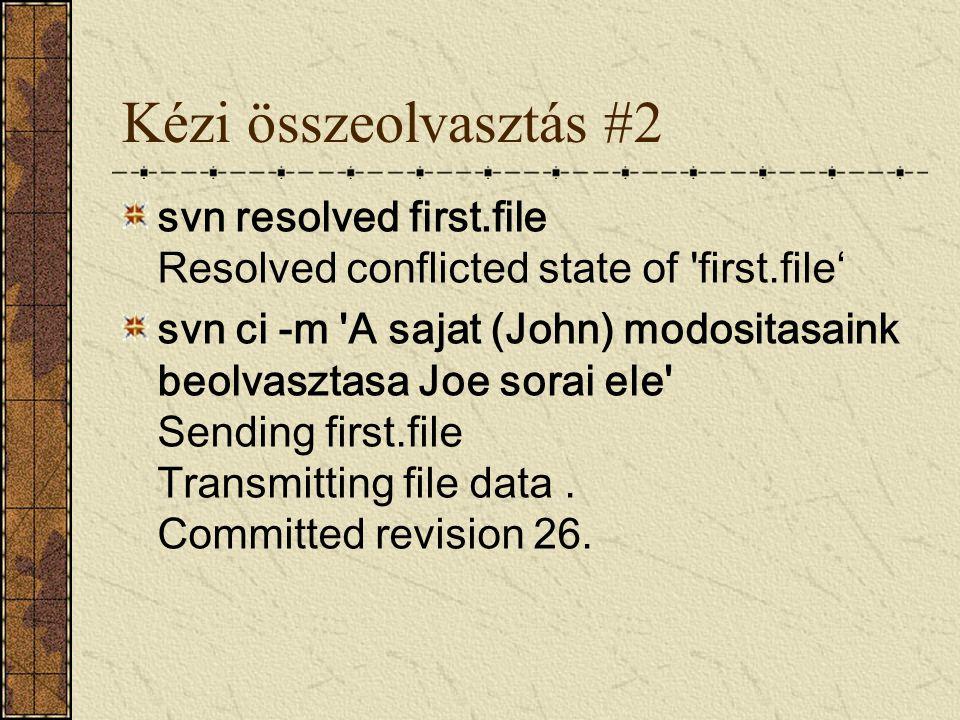 Kézi összeolvasztás #2 svn resolved first.file Resolved conflicted state of 'first.file' svn ci -m 'A sajat (John) modositasaink beolvasztasa Joe sora
