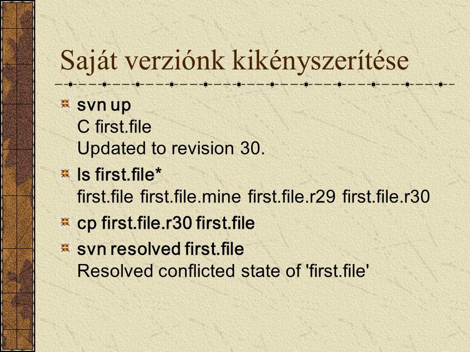 Saját verziónk kikényszerítése svn up C first.file Updated to revision 30. ls first.file* first.file first.file.mine first.file.r29 first.file.r30 cp