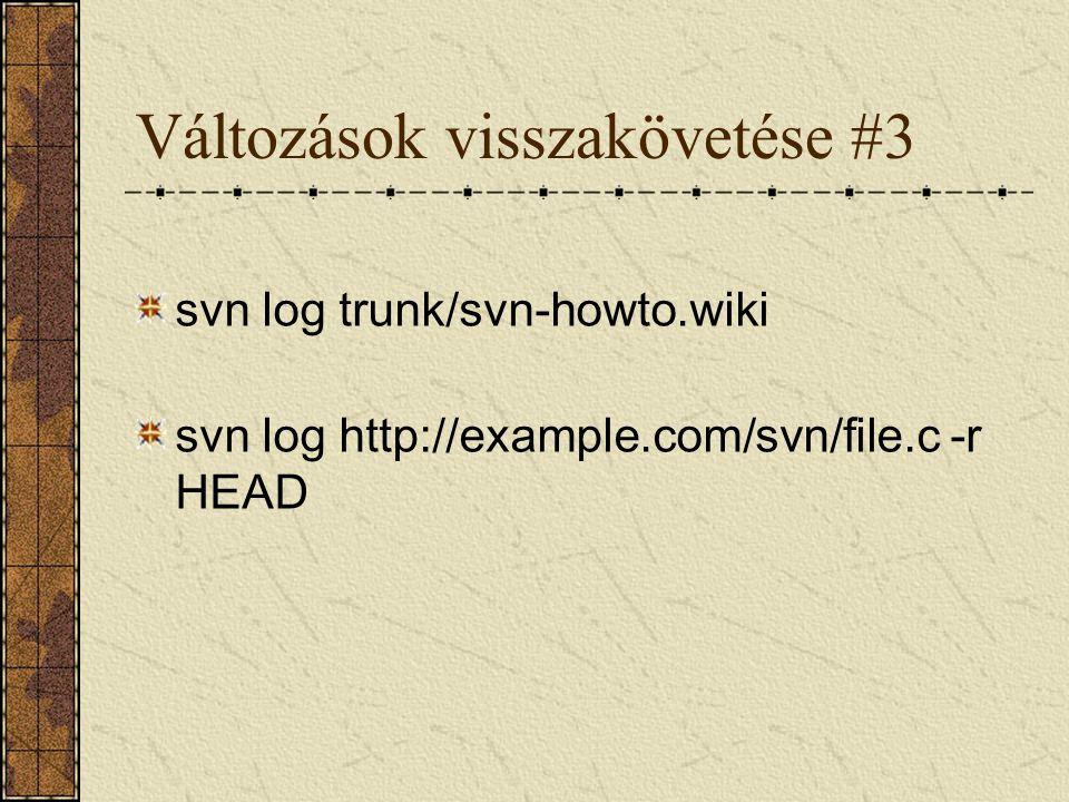 Változások visszakövetése #3 svn log trunk/svn-howto.wiki svn log http://example.com/svn/file.c -r HEAD