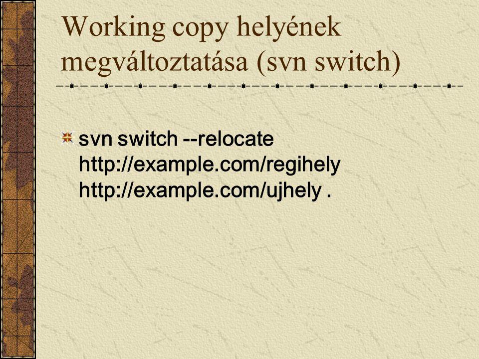 Working copy helyének megváltoztatása (svn switch) svn switch --relocate http://example.com/regihely http://example.com/ujhely.
