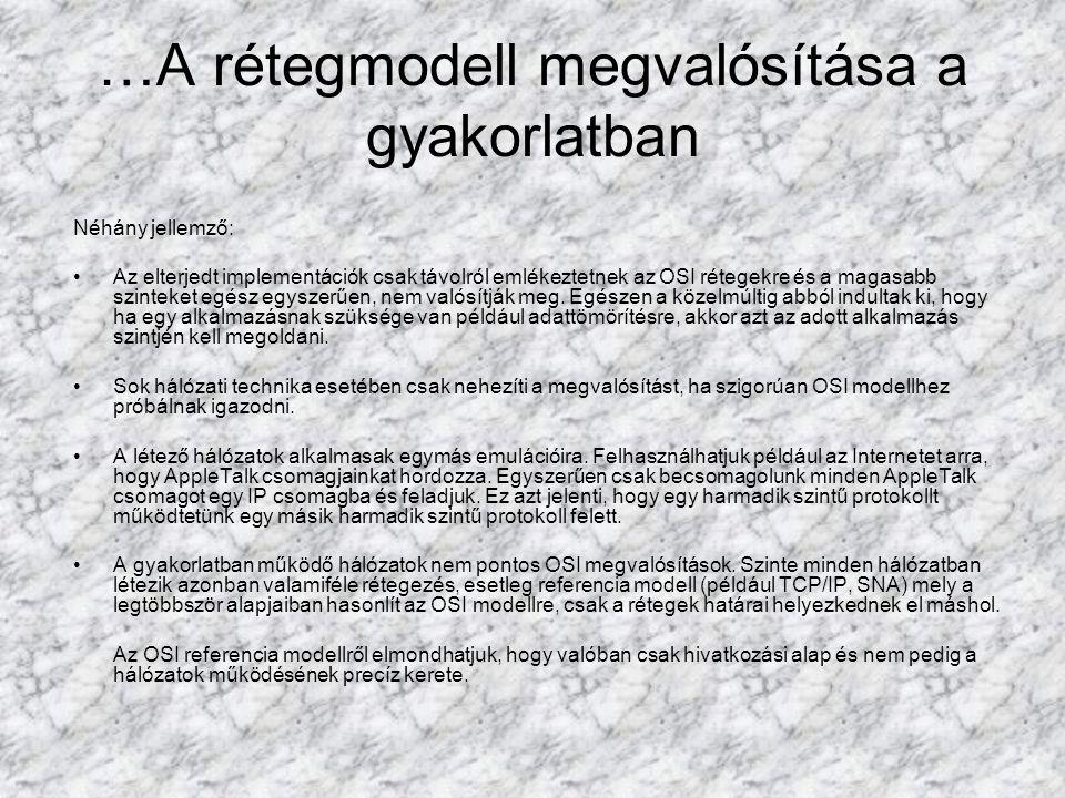…A rétegmodell megvalósítása a gyakorlatban Néhány jellemző: Az elterjedt implementációk csak távolról emlékeztetnek az OSI rétegekre és a magasabb sz
