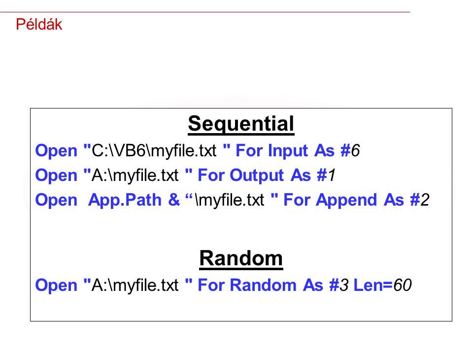 10 Példák Sequential Open C:\VB6\myfile.txt For Input As #6 Open A:\myfile.txt For Output As #1 Open App.Path & \myfile.txt For Append As #2 Random Open A:\myfile.txt For Random As #3 Len=60