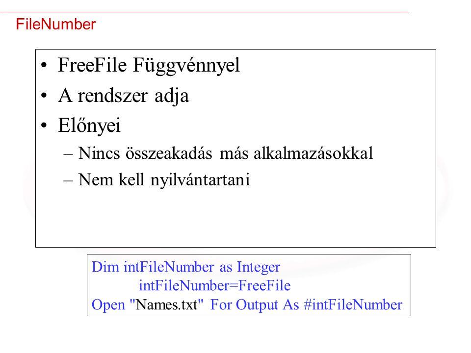15 FileNumber FreeFile Függvénnyel A rendszer adja Előnyei –Nincs összeakadás más alkalmazásokkal –Nem kell nyilvántartani Dim intFileNumber as Integer intFileNumber=FreeFile Open Names.txt For Output As #intFileNumber