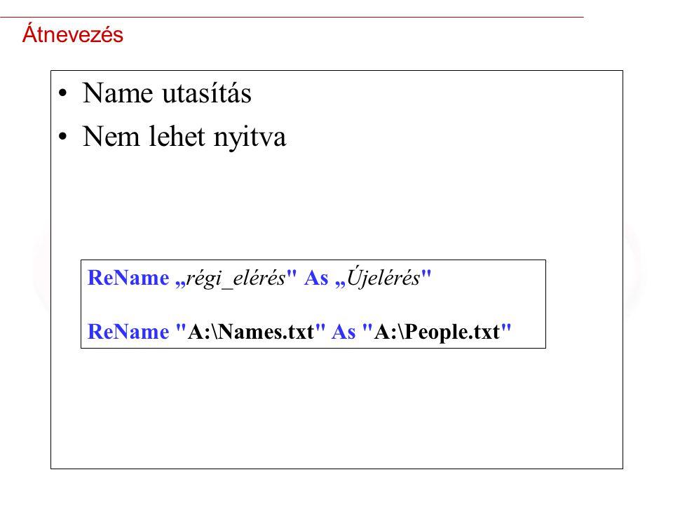 """24 Átnevezés Name utasítás Nem lehet nyitva ReName """"régi_elérés As """"Újelérés ReName A:\Names.txt As A:\People.txt"""