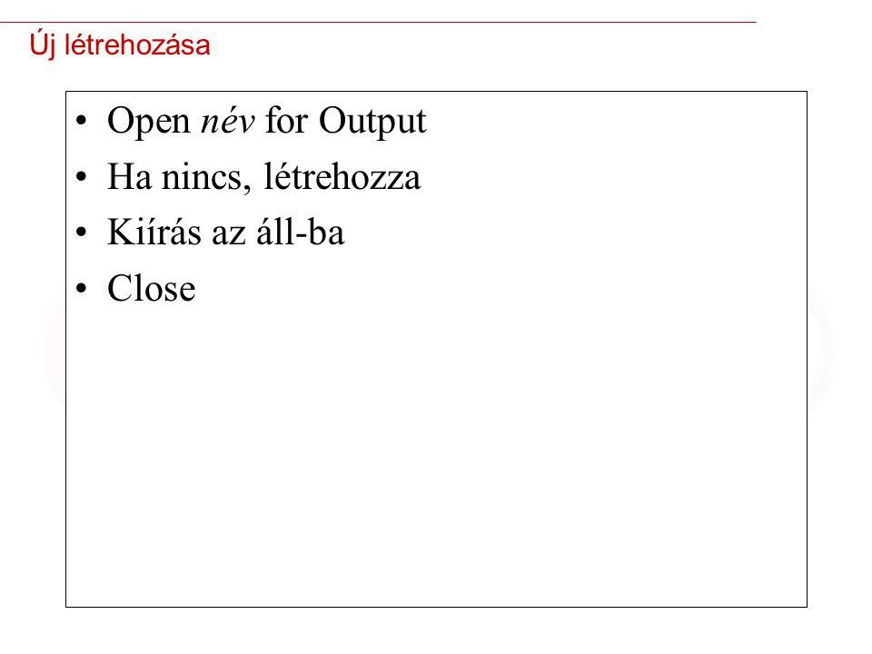 26 Új létrehozása Open név for Output Ha nincs, létrehozza Kiírás az áll-ba Close