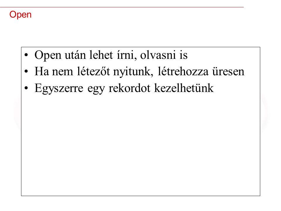 32 Open Open után lehet írni, olvasni is Ha nem létezőt nyitunk, létrehozza üresen Egyszerre egy rekordot kezelhetünk
