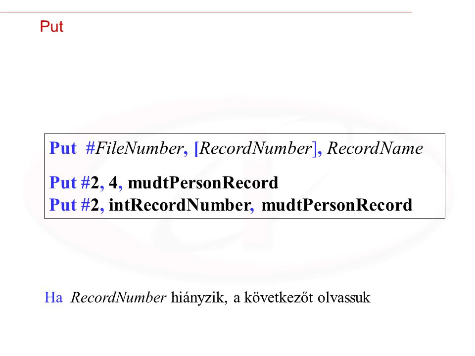 36 Put Put #FileNumber, [RecordNumber], RecordName Put #2, 4, mudtPersonRecord Put #2, intRecordNumber, mudtPersonRecord Ha RecordNumber hiányzik, a k