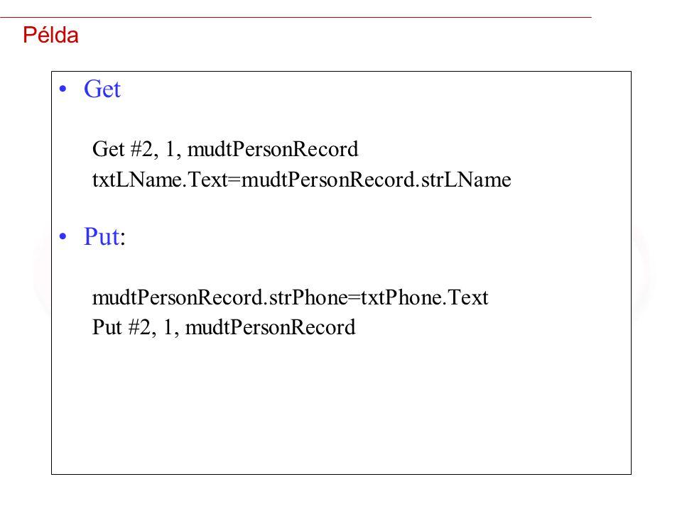 38 Példa Get Get #2, 1, mudtPersonRecord txtLName.Text=mudtPersonRecord.strLName Put: mudtPersonRecord.strPhone=txtPhone.Text Put #2, 1, mudtPersonRecord