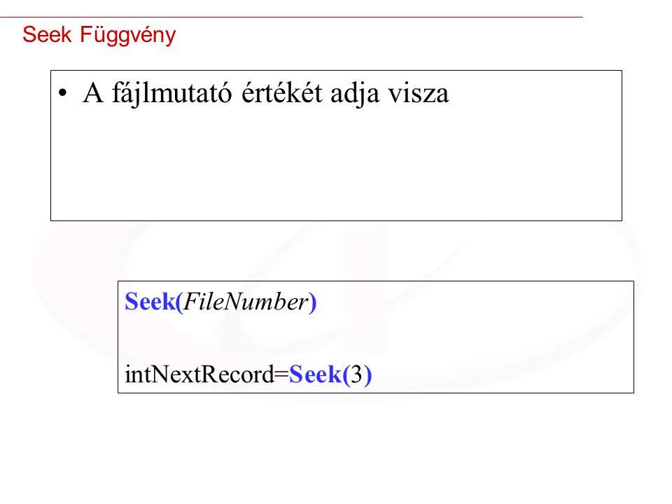40 Seek Függvény A fájlmutató értékét adja visza Seek(FileNumber) intNextRecord=Seek(3)