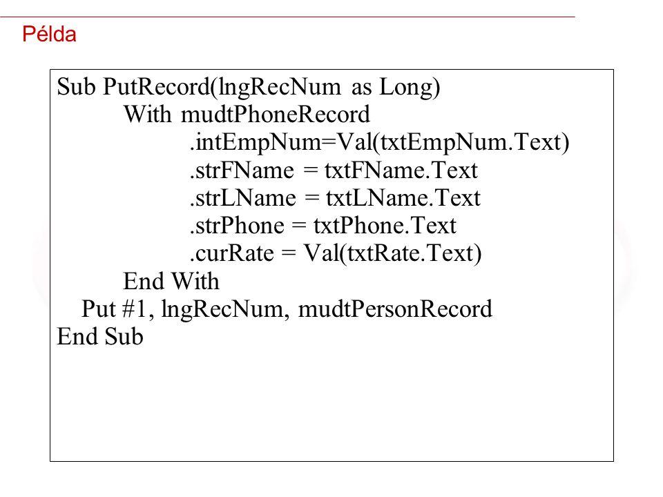 43 Példa Sub PutRecord(lngRecNum as Long) With mudtPhoneRecord.intEmpNum=Val(txtEmpNum.Text).strFName = txtFName.Text.strLName = txtLName.Text.strPhone = txtPhone.Text.curRate = Val(txtRate.Text) End With Put #1, lngRecNum, mudtPersonRecord End Sub
