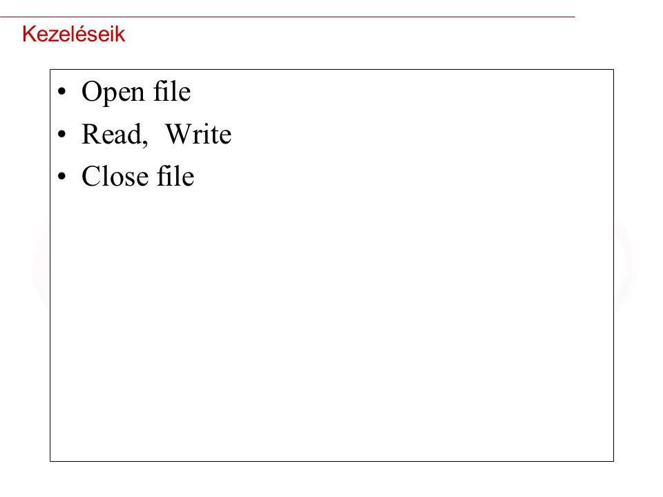 7 Kezeléseik Open file Read, Write Close file