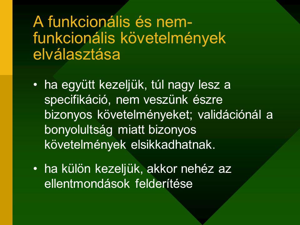 A funkcionális és nem- funkcionális követelmények elválasztása ha együtt kezeljük, túl nagy lesz a specifikáció, nem veszünk észre bizonyos követelmén