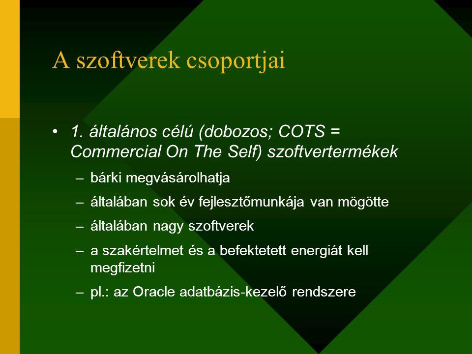 A szoftverek csoportjai 1. általános célú (dobozos; COTS = Commercial On The Self) szoftvertermékek –bárki megvásárolhatja –általában sok év fejlesztő