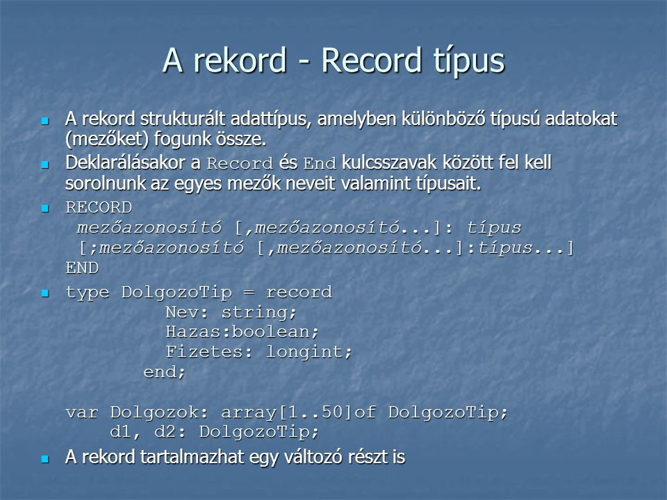 Összetett típusok String String Tömb Tömb Rekord Rekord Halmaz Halmaz Fájl (külön tétel) Fájl (külön tétel)