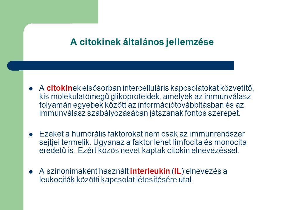 A citokinek általános jellemzése A citokinek elsősorban intercelluláris kapcsolatokat közvetítő, kis molekulatömegű glikoproteidek, amelyek az immunvá