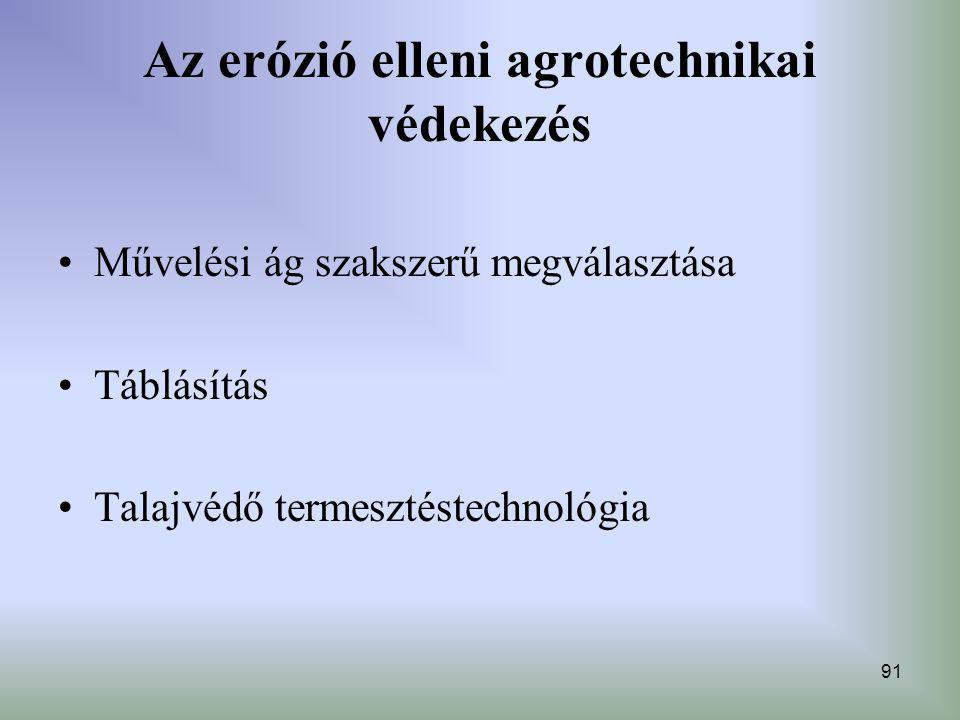 91 Az erózió elleni agrotechnikai védekezés Művelési ág szakszerű megválasztása Táblásítás Talajvédő termesztéstechnológia