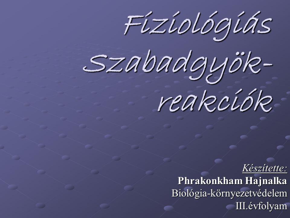 Fiziológiás Szabadgyök- reakciók Fiziológiás Szabadgyök- reakciók Készítette: Phrakonkham Hajnalka Biológia-környezetvédelemIII.évfolyam