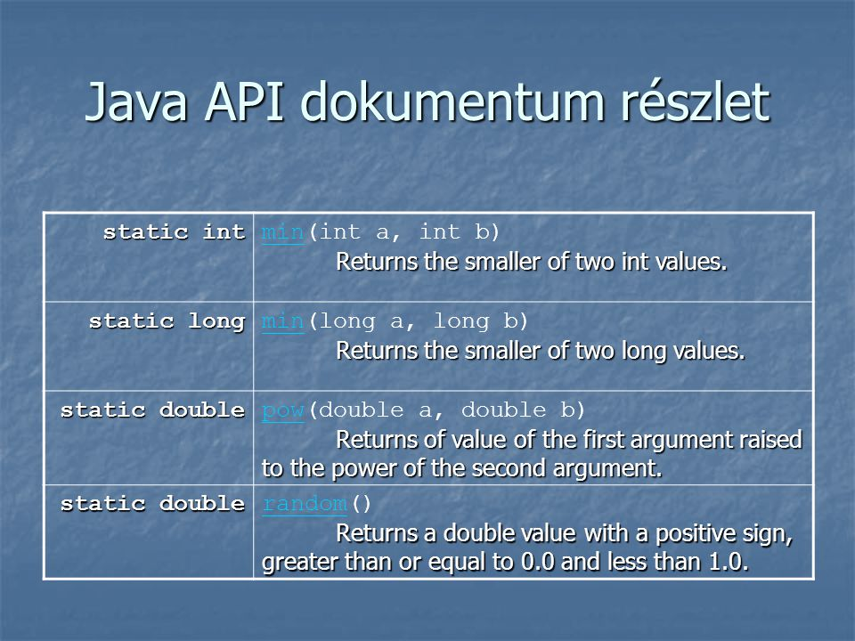 Java API dokumentum részlet static int Returns the smaller of two int values.