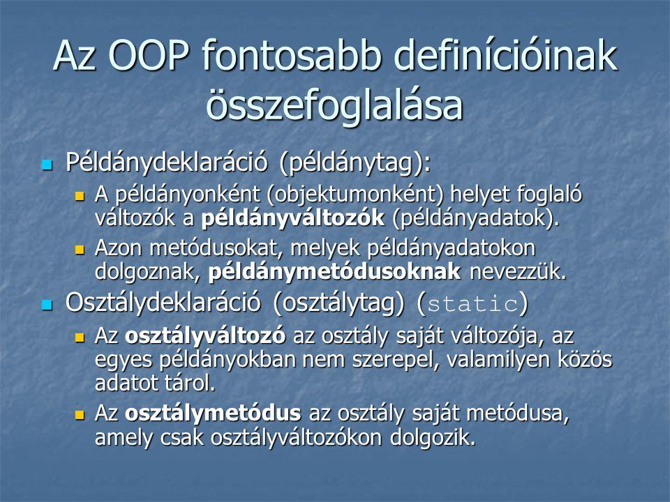 Az OOP fontosabb definícióinak összefoglalása Példánydeklaráció (példánytag): Példánydeklaráció (példánytag): A példányonként (objektumonként) helyet foglaló változók a példányváltozók (példányadatok).