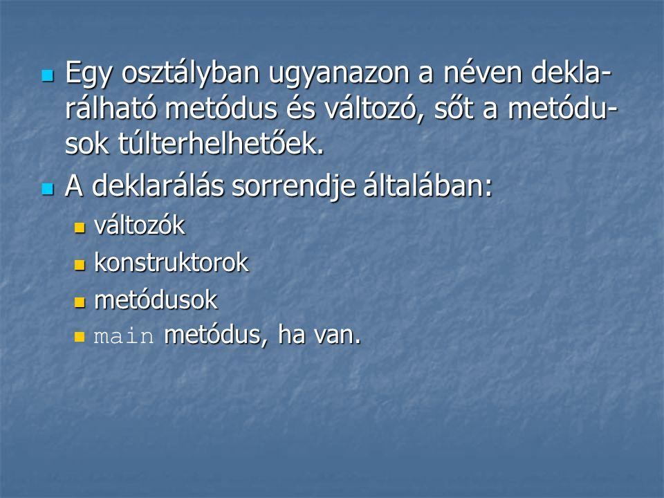 Egy osztályban ugyanazon a néven dekla- rálható metódus és változó, sőt a metódu- sok túlterhelhetőek.